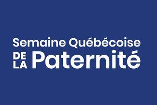 Semaine Québécoise de la Paternité 100% Web : «Ensemble, soutenons l'engagement des pères»